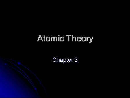 Atomic Theory Chapter 3. Dalton (1803) Proposed that atoms are the smallest particles of an element. Proposed that atoms are the smallest particles of.
