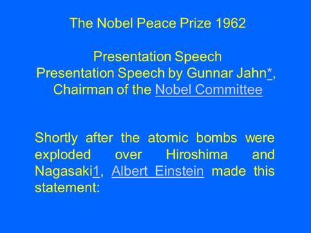 Shortly after the atomic bombs were exploded over Hiroshima and Nagasaki1, Albert Einstein made this statement:1Albert Einstein The Nobel Peace Prize 1962.