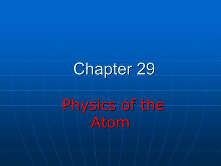 Chapter 29 Physics of the Atom Physics of the Atom.