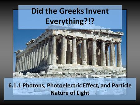 6.1.1 Photons, Photoelectric Effect, and Particle Nature of Light Did the Greeks Invent Everything?!?