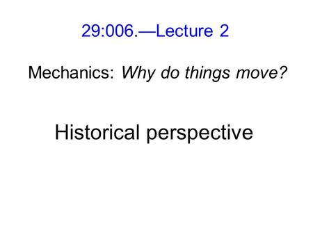 29:006.—Lecture 2 Mechanics: Why do things move? Historical perspective.