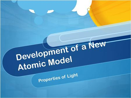 Development of a New Atomic Model Properties of Light.