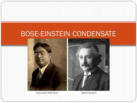 BOSE-EINSTEIN CONDENSATE. BEC (Bose-Einstein Condensate) BEC (Bose-Einstein Condensate) -a state of matter that consists of collection of atoms near absolute.