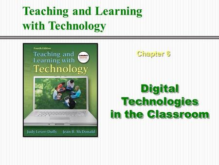 Chapter 6 Digital Technologies in the Classroom Teaching and Learning with Technology.
