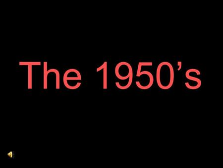 The 1950's. Creations and Crazes of the 50's To The Theater On To Broadway!
