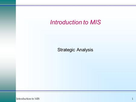 Introduction to MIS1 Strategic Analysis. Introduction to MIS2 Strategy Connections to suppliers and customers. Become the best firm in the industry. Block.