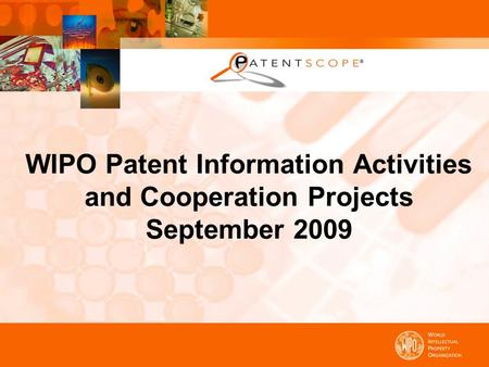 WIPO Patent Information Activities and Cooperation Projects September 2009.