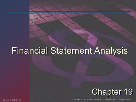 McGraw-Hill/Irwin Copyright © 2005 by The McGraw-Hill Companies, Inc. All rights reserved. Chapter 19 Financial Statement Analysis.