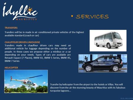 SERVICES Transfers will be in made in air conditioned private vehicles of the highest available standard (coach or car) CHAUFFEUR DRIVEN LIMOUSINE Transfers.