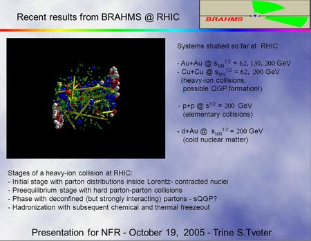 Presentation for NFR - October 19, 2005 - Trine S.Tveter Recent results from RHIC Systems studied so far at RHIC: - s NN 1/2 = 