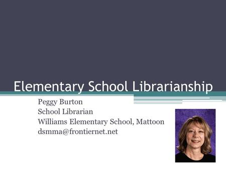 Elementary School Librarianship Peggy Burton School Librarian Williams Elementary School, Mattoon