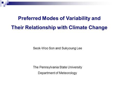 Preferred Modes of Variability and Their Relationship with Climate Change The Pennsylvania State University Department of Meteorology Seok-Woo Son and.