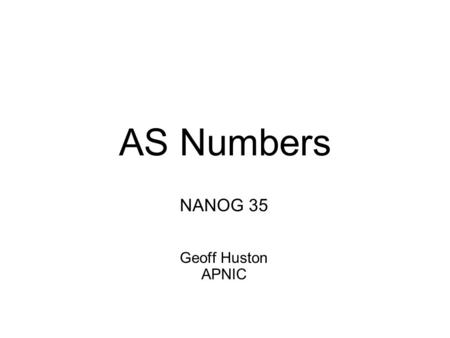 AS Numbers NANOG 35 Geoff Huston APNIC. Current AS Number Status.