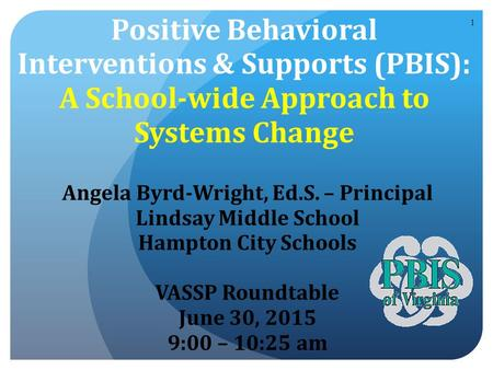 Positive Behavioral Interventions & Supports (PBIS): A School-wide Approach to Systems Change Angela Byrd-Wright, Ed.S. – Principal Lindsay Middle School.