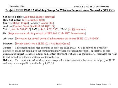 Doc.: IEEE 802.15-04-0685-00-004b Submission November 2004 Robert Cragie, Jennic Ltd.Slide 1 Project: IEEE P802.15 Working Group for Wireless Personal.