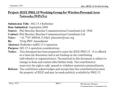 Doc.: IEEE 15-09-0633-00-004g TG4g - SUN September 2009 Phil Beecher, Beecher Communications Consultants Ltd Slide 1 Project: IEEE P802.15 Working Group.
