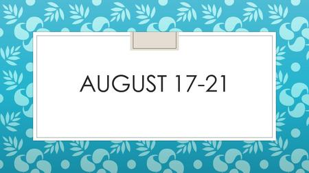 AUGUST 17-21. 1. IN YOUR GRAMMAR NOTEBOOK, PLEASE WRITE A 3-5 SENTENCES ABOUT YOUR WEEKEND. TELL ME ABOUT THE PLACES YOU WENT, THE PEOPLE YOU SPENT TIME.