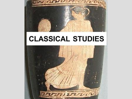 CLASSICAL STUDIES. Section A: Literature Topic 1: Greek EpicThe Odyssey (Homer) Topic 2: Greek Drama Medea (Euripides) Oedipus Rex (Sophocles) Section.