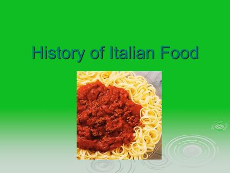 History of Italian Food. The more you know the better you will understand the influence food had on the culture.