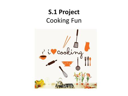 S.1 Project Cooking Fun. A) Lesson Objectives Knowledge to learn the format of a recipe Skill to demonstrate how to make a healthy dish using authentic.