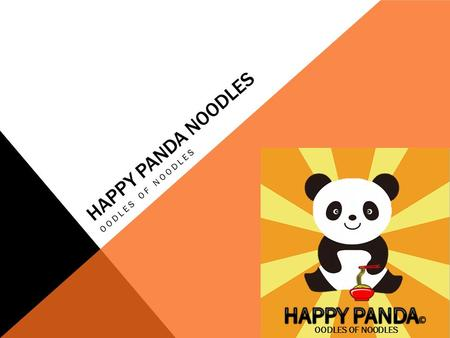 HAPPY PANDA NOODLES OODLES OF NOODLES. JOBS Sarah Ross: Financial Director Rachel Kemp Whimp: Sales Director Matilde Washington-Emerson: Production Director.