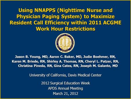 Using NNAPPS (Nighttime Nurse and Physician Paging System) to Maximize Resident Call Efficiency within 2011 ACGME Work Hour Restrictions Jason B. Young,