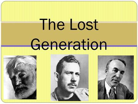 The Lost Generation. Defined by Defined by: the generation of young people who came of age during and shortly after World War I, also known as the WWI.