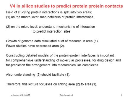 4. Lecture WS 2006/07Bioinformatics III1 V4 In silico studies to predict protein protein contacts Field of studying protein interactions is split into.