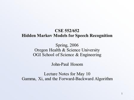 1 CSE 552/652 Hidden Markov Models for Speech Recognition Spring, 2006 Oregon Health & Science University OGI School of Science & Engineering John-Paul.