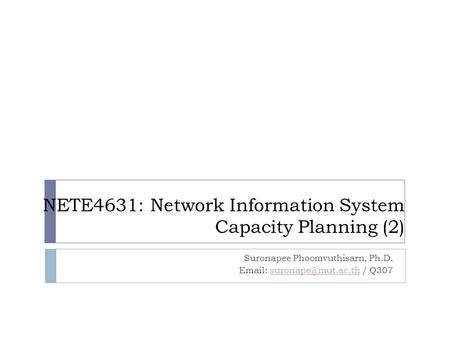 NETE4631: Network Information System Capacity Planning (2) Suronapee Phoomvuthisarn, Ph.D.   /