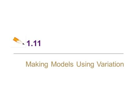1.11 Making Models Using Variation. 2 Objectives ► Direct Variation ► Inverse Variation ► Joint Variation.