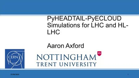 PyHEADTAIL-PyECLOUD Simulations for LHC and HL- LHC Aaron Axford 27/05/20151.