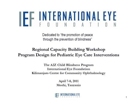 "1 Dedicated to ""the promotion of peace through the prevention of blindness"" Regional Capacity Building Workshop Program Design for Pediatric Eye Care Interventions."