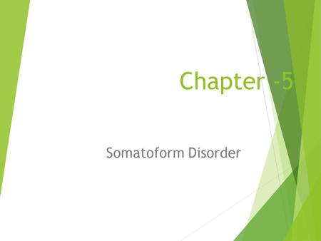 Chapter -5 Somatoform Disorder. General characteristics  Physical signs and symptoms lacking a known medical basis in the presence of psychological factors.