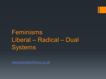 Feminisms Liberal – Radical – Dual Systems www.educationforum.co.uk.
