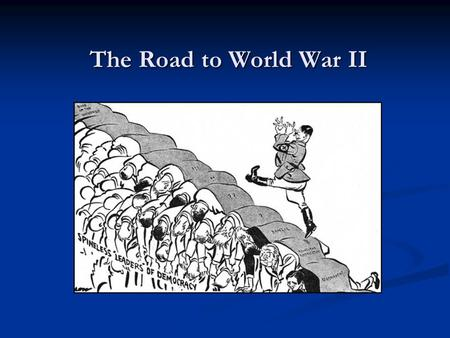 The Road to World War II. January 1933: Hitler became Chancellor of Germany.