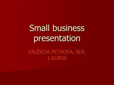 Small business presentation VALĒRIJA PETROVA, SEK, 1.KURSS.