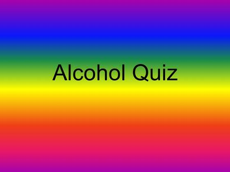 Alcohol Quiz Name two spirits Give two different names of beers.