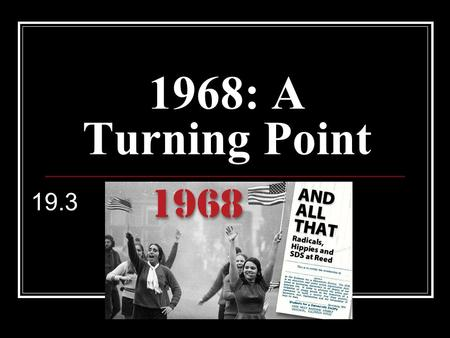1968: A Turning Point 19.3. I. The Tet Offensive US Embassy Khe Sanh January 30, 1968 Changing of public opinion.