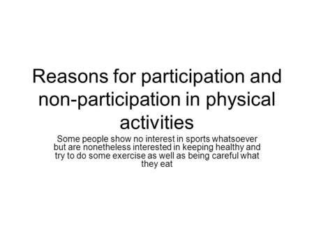 Reasons for participation and non-participation in physical activities Some people show no interest in sports whatsoever but are nonetheless interested.