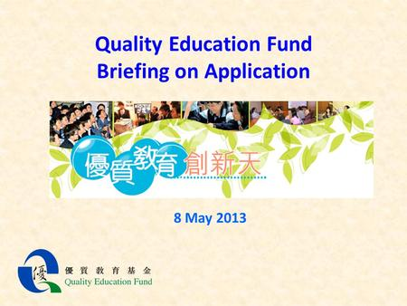Quality Education Fund Briefing on Application 8 May 2013.