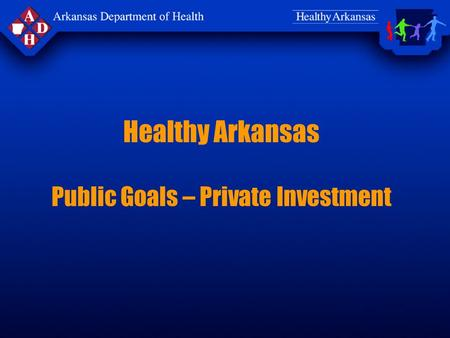 Healthy Arkansas Public Goals – Private Investment.