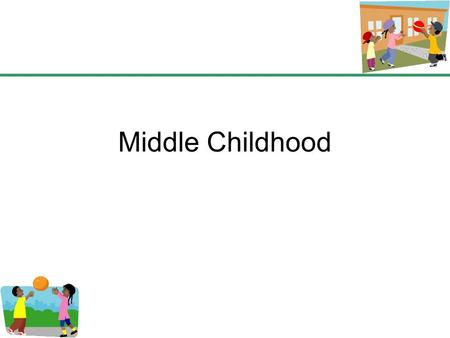 Middle Childhood. Children between six and twelve Often called school-age Become more self-sufficient and independent.