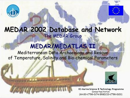 MEDAR 2002 Database and Network The MEDAR Group MEDAR/MEDATLAS II Mediterranean Data Archaeology and Rescue of Temperature, Salinity and Bio-chemical Parameters.