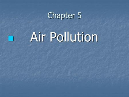 Chapter 5 Air Pollution Air Pollution. Air and Water Resources Chapter 5 Air Pollution.