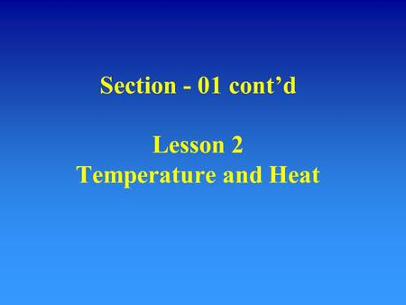Section - 01 cont'd Lesson 2 Temperature and Heat.
