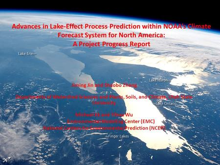 Advances in Lake-Effect Process Prediction within NOAA's Climate Forecast System for North America: A Project Progress Report Jiming Jin and Shaobo Zhang.