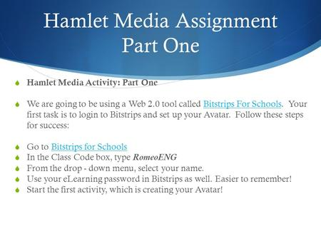 Hamlet Media Assignment Part One  Hamlet Media Activity: Part One  We are going to be using a Web 2.0 tool called Bitstrips For Schools. Your first.