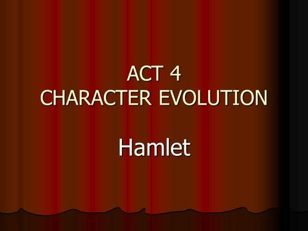 ACT 4 CHARACTER EVOLUTION Hamlet. 2 KEY ISSUES IN ACT 4 MADNESS MADNESS REVENGE REVENGE.