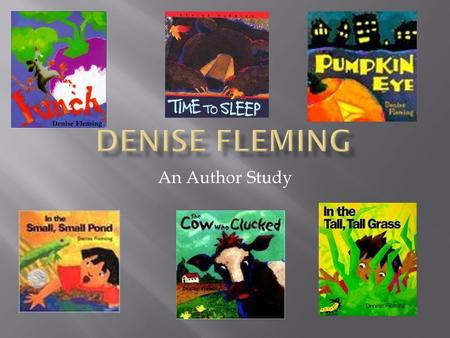 An Author Study.  Denise was born in Toledo, Ohio.  She checked out three books each week from the library to read.  She spent weekends with her grandparents.